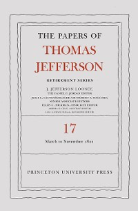 Cover The Papers of Thomas Jefferson, Retirement Series, Volume 17