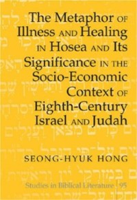 Cover Metaphor of Illness and Healing in Hosea and Its Significance in the Socio-Economic Context of Eighth-Century Israel and Judah