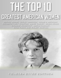 Cover Top 10 Greatest American Women: Abigail Adams, Dolley Madison, Susan B. Anthony, Elizabeth Cady Stanton, Annie Oakley, Helen Keller, Eleanor Roosevelt, Amelia Earhart, Rosa Parks, and Hillary Clin
