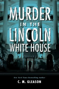 Cover Murder in the Lincoln White House