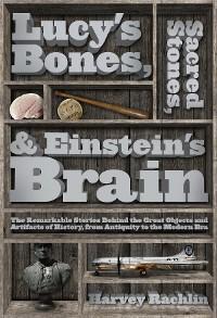 Cover Lucy's Bones, Sacred Stones, & Einstein's Brain