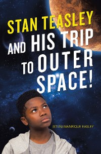Cover Stan Teasley and His Trip to Outer Space!
