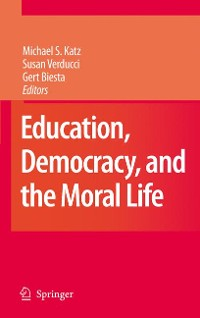 Cover Education, Democracy and the Moral Life