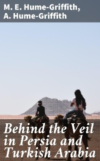Cover Behind the Veil in Persia and Turkish Arabia