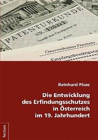 Cover Die Entwicklung des Erfindungsschutzes in Österreich im 19. Jahrhundert