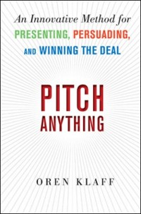 Cover Pitch Anything: An Innovative Method for Presenting, Persuading, and Winning the Deal