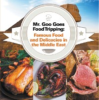 Cover Mr. Goo Goes Food Tripping: Famous Food and Delicacies in the Middle East