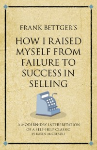 Cover Frank Bettger's How I Raised Myself from Failure to Success in Selling