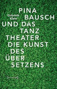Cover Pina Bausch und das Tanztheater