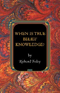 Cover When Is True Belief Knowledge?