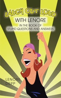 Cover Laugh out Loud with Lenore in the Book of Stupid Questions and Answers