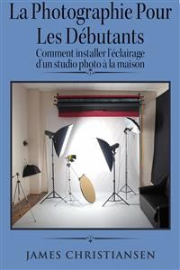 Cover La Photographie Pour Les Débutants : Comment Installer L'éclairage D'un Studio Photo À La Maison