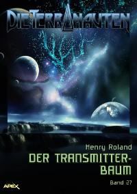 Cover DIE TERRANAUTEN, Band 27: DER TRANSMITTER-BAUM