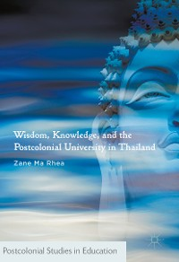 Cover Wisdom, Knowledge, and the Postcolonial University in Thailand