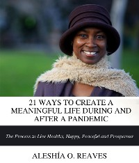 Cover 21 WAYS TO CREATE A MEANINGFUL LIFE DURING AND AFTER A PANDEMIC
