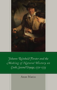 Cover Johann Reinhold Forster and the Making of Natural History on Cook's Second Voyage, 1772–1775