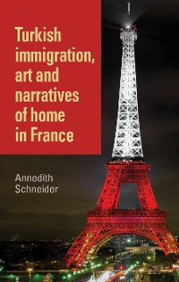 Cover Turkish immigration, art and narratives of home in France
