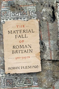 Cover The Material Fall of Roman Britain, 300-525 CE