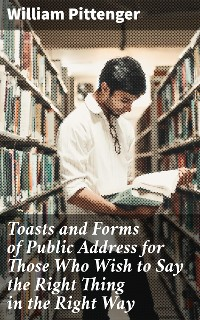Cover Toasts and Forms of Public Address for Those Who Wish to Say the Right Thing in the Right Way