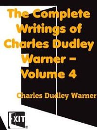 Cover The Complete Writings of Charles Dudley Warner — Volume 4