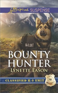 Cover Bounty Hunter (Mills & Boon Love Inspired Suspense) (Classified K-9 Unit, Book 4)