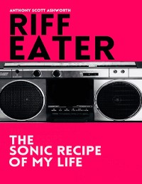 Cover Riff Eater: The Sonic Recipe of My Life
