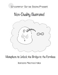 Cover Non-duality Illustrated: Metaphors to Unlock the Bridge to the Formless