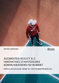 Cover Augmented Reality als innovatives strategisches Kommunikationsinstrument. Einfluss des digitalen Trends auf den Unternehmenserfolg