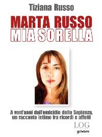 Cover Marta Russo, mia sorella. A vent'anni dall'omicidio della Sapienza, un racconto intimo fra ricordi e affetti