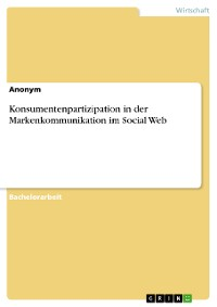 Cover Konsumentenpartizipation  in der Markenkommunikation im Social Web