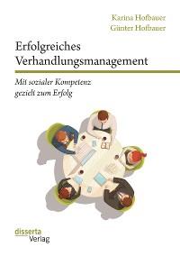 Cover Erfolgreiches Verhandlungsmanagement: Mit sozialer Kompetenz gezielt zum Erfolg