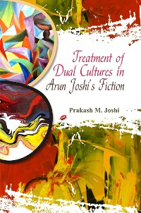 Cover Treatment of Dual Cultures in Arun Joshi's Fiction