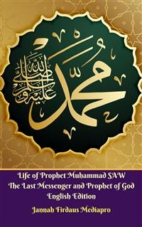 Cover Life of Prophet Muhammad SAW The Last Messenger and Prophet of God English Edition