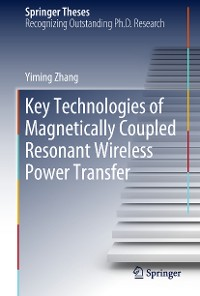 Cover Key Technologies of Magnetically-Coupled Resonant Wireless Power Transfer