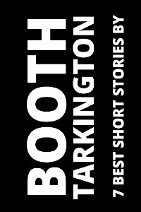 Cover 7 best short stories by Booth Tarkington