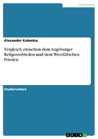 Cover Vergleich zwischen dem Augsburger Religionsfrieden und dem Westfälischen Frieden