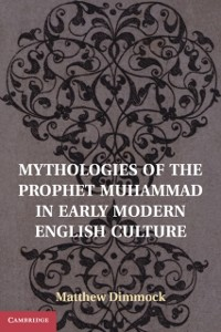 Cover Mythologies of the Prophet Muhammad in Early Modern English Culture
