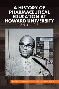 Cover A History of Pharmaceutical Education at Howard University 1868–1981