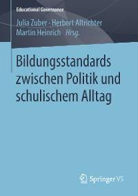 Cover Bildungsstandards zwischen Politik und schulischem Alltag