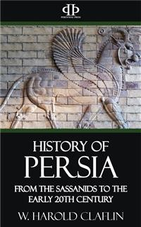 Cover History of Persia - From the Sassanids to the Early 20th Century