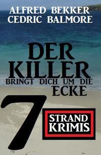 Cover Der Killer bringt dich um die Ecke: 7 Strand Krimis