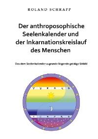 Cover Der anthroposophische Seelenkalender und der Inkarnationskreislauf des Menschen