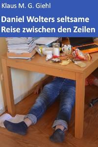 Cover Daniel Wolters seltsame Reise zwischen den Zeilen