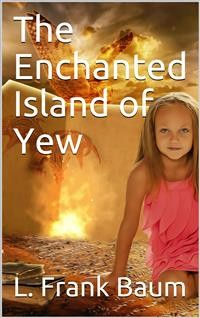 Cover The Enchanted Island of Yew / Whereon Prince Marvel Encountered the High Ki of Twi and Other Surprising People