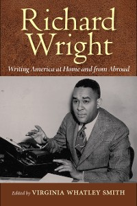 Cover Richard Wright Writing America at Home and from Abroad
