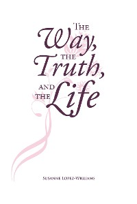 Cover The Way, The Truth, and The Life