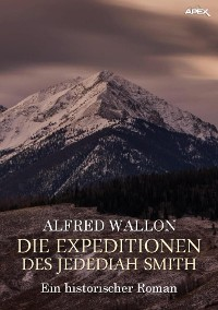 Cover DIE EXPEDITIONEN DES JEDEDIAH SMITH