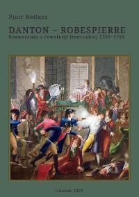 Cover Danton – Robespierre. Rozważania o rewolucji francuskiej 1789–1795