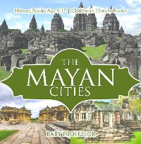 Cover The Mayan Cities - History Books Age 9-12 | Children's History Books