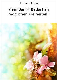 Cover Mein BamF (Bedarf an möglichen Freiheiten)